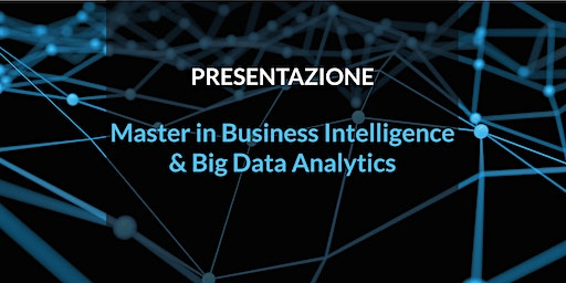 Presentazione Master in Business Intelligence & Big Data Analytics 9° Edizione