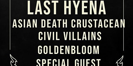 LastHyena, Asian Death Crustacean,Civil Villains, Goldenbloom tickets