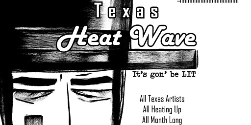 Opening Reception: Texas Heat Wave.  It's gonna be LIT.