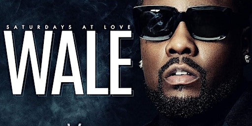 Saturday Nights at Love Hosted by Wale