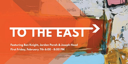 "February First Friday: ""To the East"" featuring Ben Knight"