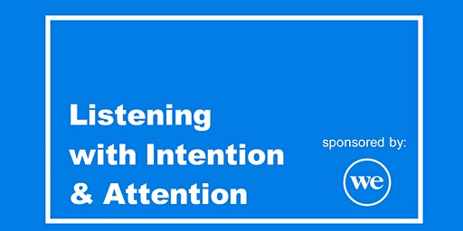 Listening with Intention and Attention