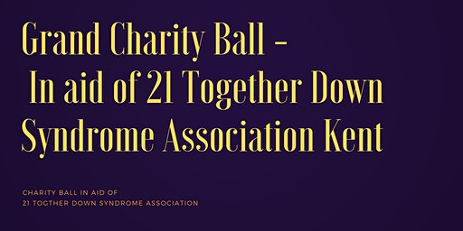 Grand Charity Ball in aid of 21 Together Down Sydrome Association Kent