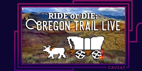Ride or Die: Oregon Trail tickets