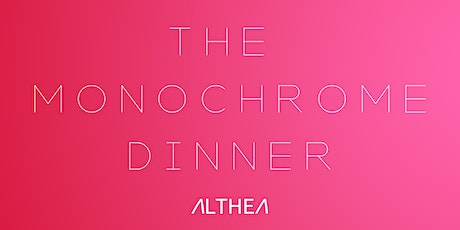 THE MONOCHROME DINNER AT ALTHEA tickets