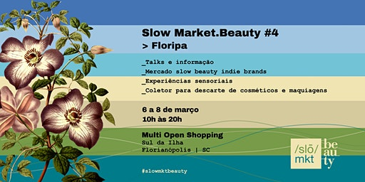 Slow Market.Beauty #4 | Edição Floripa