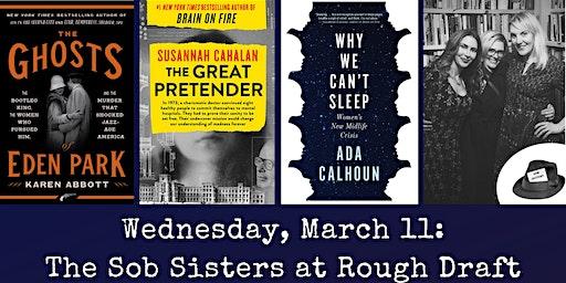 Karen Abbott, Susannah Cahalan & Ada Calhoun Read at Rough Draft: An Evening with The Sob Sisters Journalists' Club