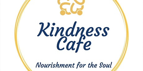 Kindness Cafe - Nourishment for the Soul tickets