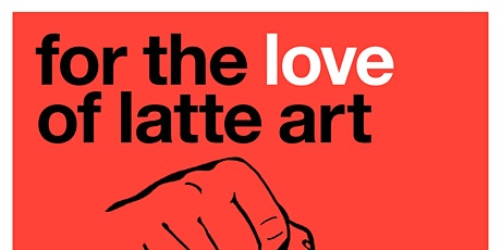 For the love of latte art tickets