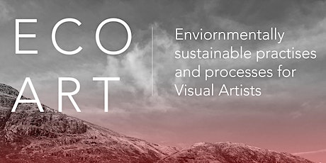 ECO ART: Sustainable Processes & Practises for Visual Artists tickets