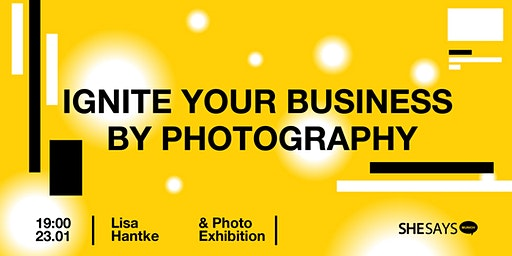 SheSaysMunich: Ignite your business by photography