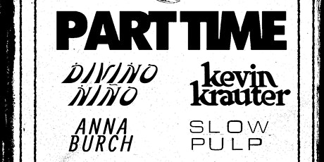 NsfWknd: PART TIME • KEVIN KRAUTER • DIVINO NIÑO • Anna Burch • Slow Pulp++ tickets