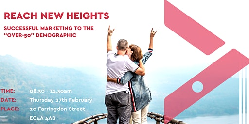 """Reach New Heights: Successful Marketing to the """"Over-50"""" Demographic"""