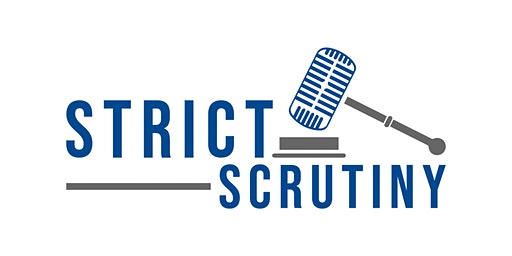 Strict Scrutiny, a Live Podcast Event