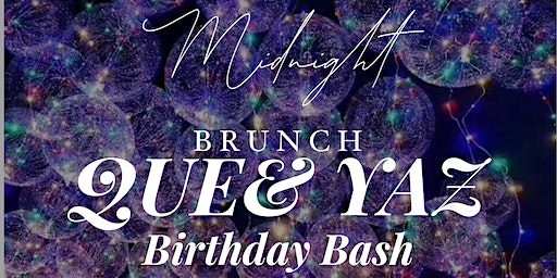 MIDNIGHT BRUNCH BIRTHDAY BASH for QUE & YAZ