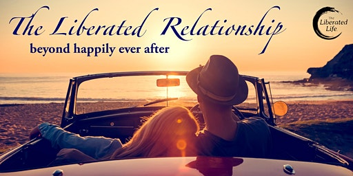 The Liberated Relationship – Beyond Happily Ever After
