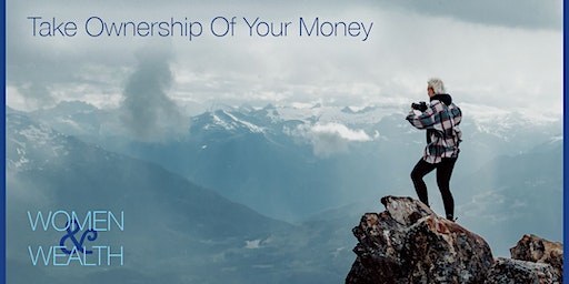 Take Ownership Of Your Money - Women and Wealth