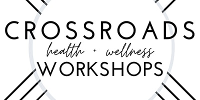 Crossroads Health & Wellness Workshop--Tools for Your Best Health