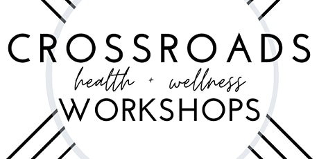 Crossroads Health & Wellness Workshop--Tools for Your Best Health tickets