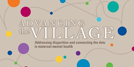Advancing the Village: Addressing Disparities and Connecting the Dots in Maternal Mental Health tickets