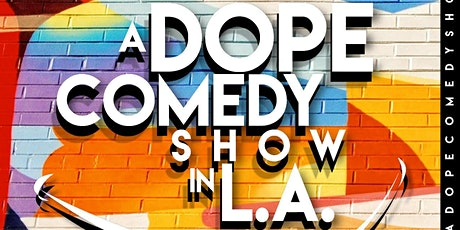 A Dope Comedy Show in L.A. tickets