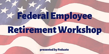 Federal Employee Retirement Workshop tickets