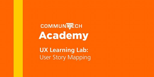 Communitech Academy: UX Learning Lab: User Story Mapping - Spring 2020