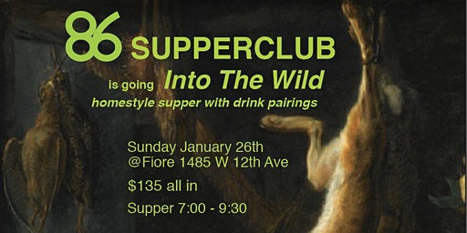 86Supperclub is Going Into the Wild. Homestyle Game Dinner and Wine Pairing