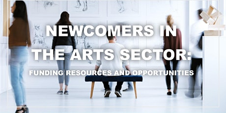 Newcomers in the Arts Sector: Funding Resources and Opportunities tickets