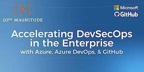 Accelerating DevSecOps in the Enterprise with Azure, Azure DevOps, & GitHub (Boston) tickets