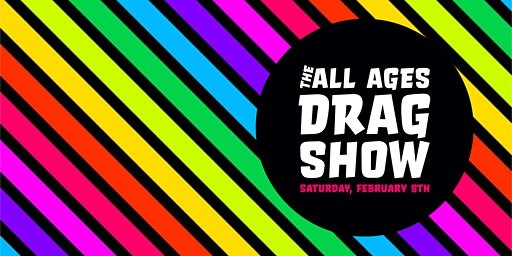 The All Ages Drag Show: February Edition