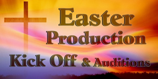 Easter Production Kick Off & Auditions