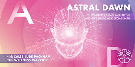 ASTRAL DAWN: AN IMMERSIVE YOGA  EXPERIENCE WITH LIVE MUSIC AND GONG BATH tickets