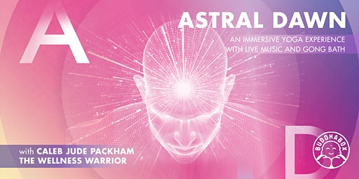 ASTRAL DAWN: AN IMMERSIVE YOGA  EXPERIENCE WITH LIVE MUSIC AND GONG BATH