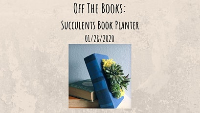 Off The Books: Succulents Book Planter tickets
