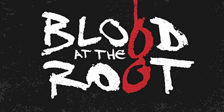 Blood at the Root tickets