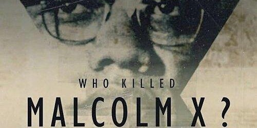"""Who Killed Malcolm X?"": Film Screening and Discussion"