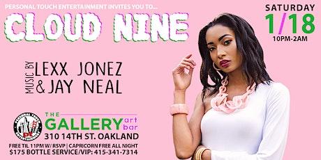 CLOUD NINE w/ DJs LEXX JONEZ & JAY NEAL FREE Til 11PM w/ RSVP   CAPRICORN FREE ALL NIGHT tickets