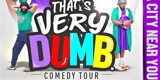The That's Very Dumb Tour/ Beaumont Tx
