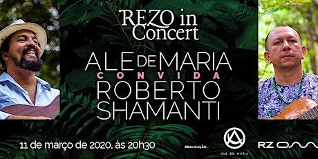 REZO in Concert - ALE DE MARIA CONVIDA ROBERTO SHAMANTI ingressos