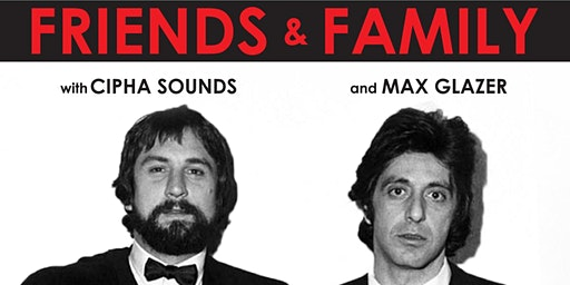 Friends & Family with Cipha Sounds and Max Glazer