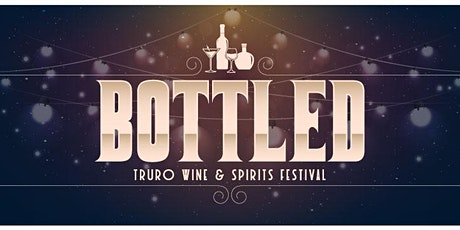 BOTTLED Truro Wine & Spirits Festival tickets