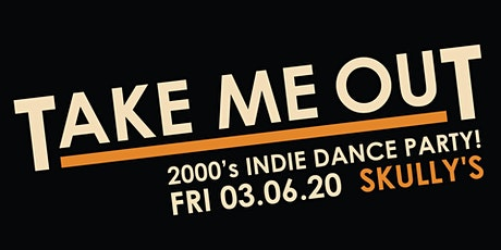 Take Me Out - 2000's IndieDance Party at Skully's, Columbus tickets