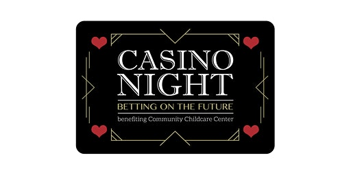 Casino Night: Betting on the Future. Benefiting Community Child Care Center