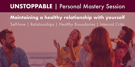 Unstoppable - Personal Mastery Session | Healthy relationship with yourself tickets