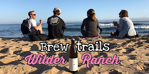Brewtrails is Hiking at Wilder Ranch, Come Join Us!