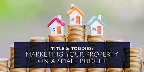 Title and Toddies:  Marketing Your Property on a Small Budget tickets