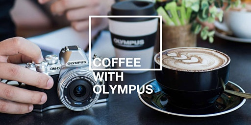 COFFEE WITH OLYMPUS: Get to Know Your Olympus Camera