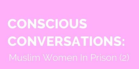 CONSCIOUS CONVERSATIONS: MUSLIM WOMEN IN PRISON (2) tickets