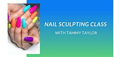 NAIL SCULPT CLASS -  with TAMMY TAYLOR Ambassador
